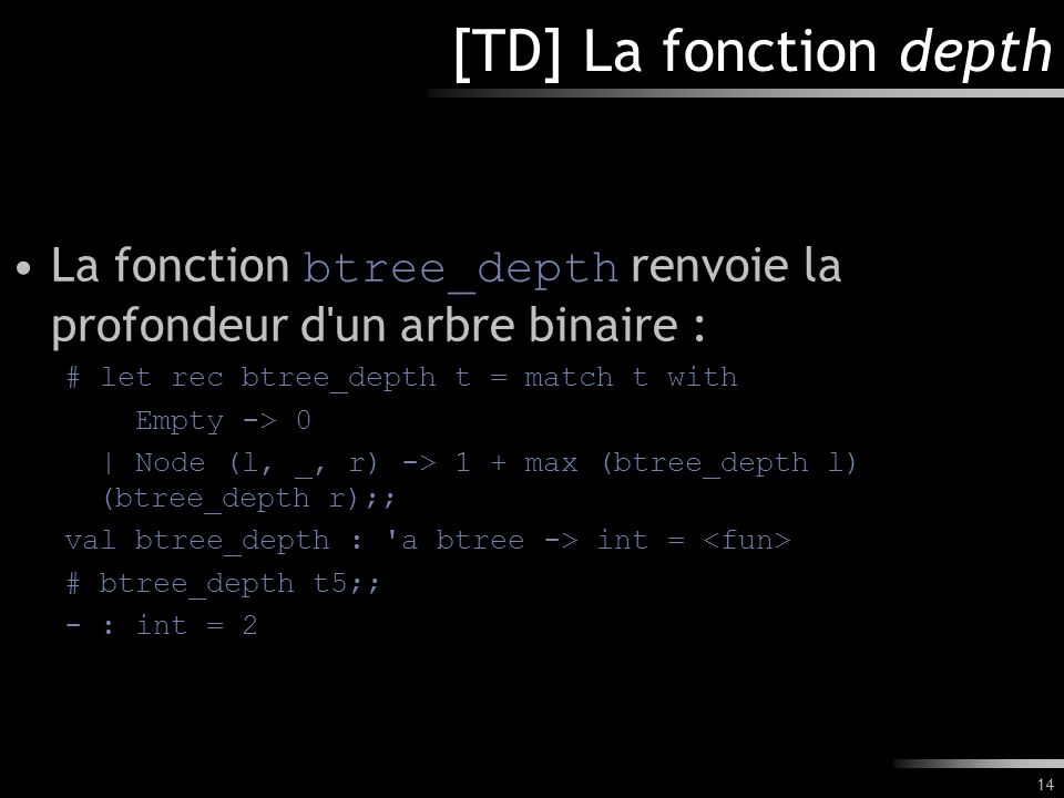 [TD] La fonction depth La fonction btree_depth renvoie la profondeur d un arbre binaire : # let rec btree_depth t = match t with.